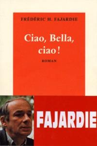 Frédéric H. Fajardie - Ciao, Bella, ciao !.
