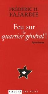 Frédéric H. Fajardie - Feu sur le quartier général ! - Aphorismes.