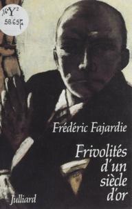Frédéric H. Fajardie - Frivolités d'un siècle d'or.