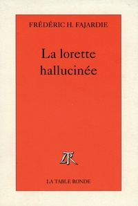 Frédéric H. Fajardie - La Lorette hallucinée.