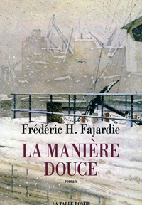 Frédéric H. Fajardie - La Manière douce.