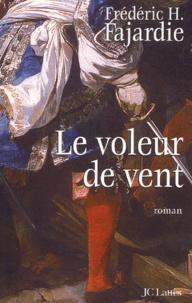Frédéric H. Fajardie - Le voleur de vent.