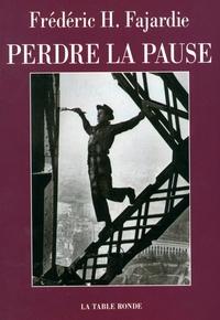 Frédéric H. Fajardie - Perdre la pause.