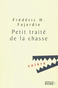 Frédéric H. Fajardie - Petit traité de la chasse.