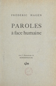 Frédéric Hagen et  Kirszenbaum - Paroles à face humaine - Avec 8 illustrations.