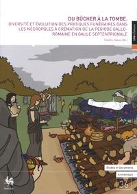 Frédéric Hanut - Du bûcher à la tombe - Diversité et évolution des pratiques funéraires dans les nécropoles à crémation de la période gallo-romaine en Gaule septentrionale.