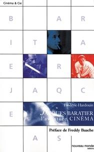 Frédéric Hardouin - Jacques Baratier - L'aventure cinéma.