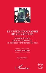 Frédéric Hardouin - Le cinématographe selon Godard - Introduction aux Histoire(s) du cinéma ou réflexion sur le temps des arts.