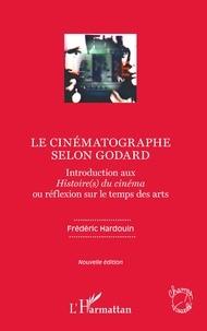 Le cinématographe selon Godard - Introduction aux Histoire(s) du cinéma ou réflexion sur le temps des arts.pdf