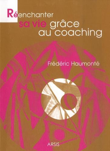 Frédéric Haumonté - Réenchanter sa vie grâce au coaching.