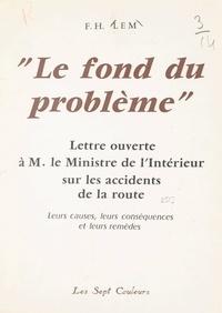Frédéric Henri Lem - Le fond du problème - Lettre ouverte à M. le Ministre de l'intérieur sur les accidents de la route, leurs causes, leurs conséquences et leurs remèdes.