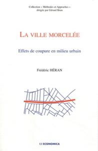 Frédéric Héran - La ville morcelée - Effets de coupure en milieu urbain.