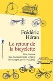 Frédéric Héran - Le retour de la bicyclette - Une histoire des déplacements urbains en Europe, de 1817 à 2050.