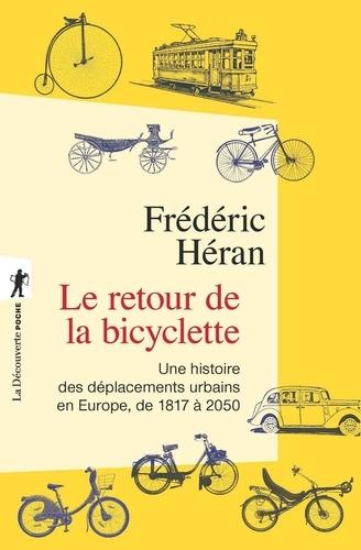 Le retour de la bicyclette. Une histoire des déplacements urbains en Europe, de 1817 à 2050