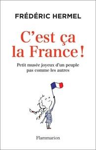 Frédéric Hermel - C'est ça la France! - Petit musée joyeux d'un peuple pas comme les autres.