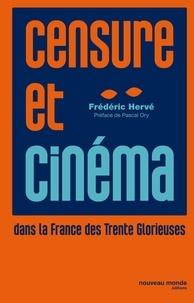Frédéric Hervé - Censure et cinéma dans la France des Trente Glorieuses.