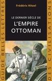 Frédéric Hitzel - Le dernier siècle de l'empire Ottoman (1789-1923).