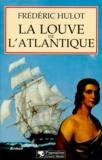 Frédéric Hulot - La louve de l'Atlantique.