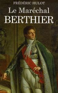 Frédéric Hulot - Le Maréchal Berthier.