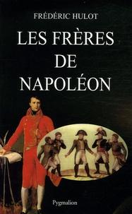 Frédéric Hulot - Les frères de Napoléon.