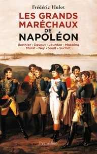 Frédéric Hulot - Les grands maréchaux de Napoléon - Berthier - Davout - Jourdan - Masséna - Murat - Ney - Soult - Suchet.