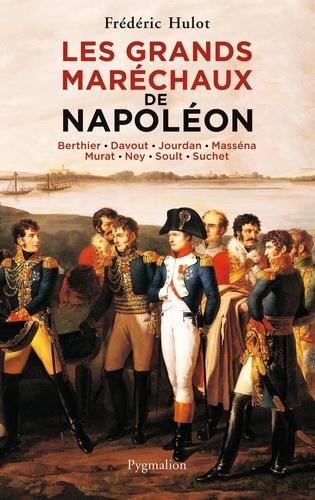 Les grands maréchaux de Napoléon. Berthier - Davout - Jourdan - Masséna - Murat - Ney - Soult - Suchet