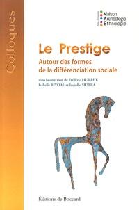 Frédéric Hurlet et Isabelle Rivoal - Le prestige - Autour des formes de la différenciation sociale.