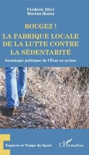 Frédéric Illivi et Marina Honta - Bougez ! La fabrique locale de la lutte contre la sédentarité - Sociologie politique de l'Etat en action.