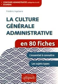 La culture générale administrative en 80 fiches - Frédéric Ingelaere |
