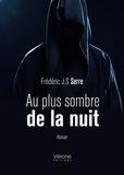 Frédéric J-S Serre - Au plus sombre de la nuit.
