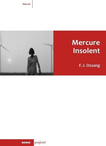 Frédéric-Jacques Ossang - Mercure insolent.