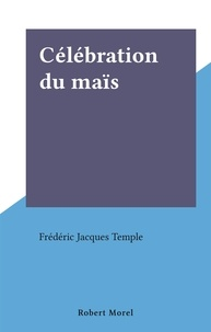 Frédéric Jacques Temple - Célébration du maïs.