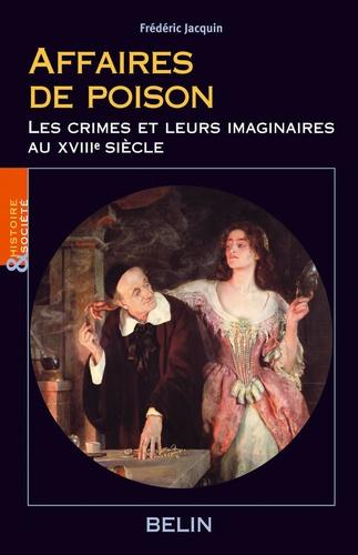 Frédéric Jacquin - Affaires de poisons - Les crimes et leurs imaginaires au XVIIIe siècle.