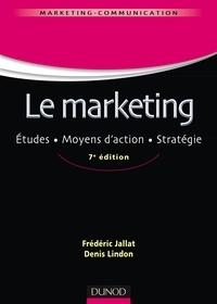 Frédéric Jallat et Denis Lindon - Le marketing - 7e éd. - Études. Moyens d'action. Stratégie.