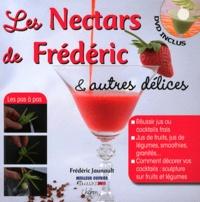 Frédéric Jaunault - Les Nectars de Frédéric et autres délices - Réussir jus ou cocktails frais... Et les décorer. Jus de fruits, jus de légumes, smoothies, granités. 1 DVD