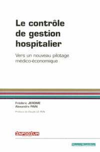 Frédéric Jérôme et Alexandre Pain - Le contrôle de gestion hospitalier - Vers un nouveau pilotage médico-économique.