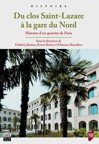 Frédéric Jiméno et Karen Bowie - Du clos Saint-Lazare à la gare du Nord - Histoire d'un quartier de Paris.