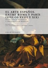 Frédéric Jiméno et Luis Sazatornil Ruiz - El arte español entre Roma y Paris (1700-1900) - Intercambios artisticos y circulacion de modelos.