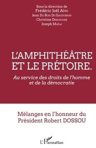 Frédéric Joël Aïvo et Jean Du Bois de Gaudusson - L'amphithéâtre et le prétoire - Au service des droits de l'homme et de la démocratie - Mélanges en l'honneur du Président Robert Dossou.