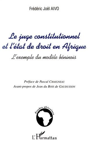 Frédéric Joël Aïvo - Le juge constitutionnel et l'état de droit en Afrique - L'exemple du modèle béninois.