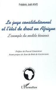 Frédéric Joël Aïvo - Le juge constitutionnel et l'état de droit en Afrique.