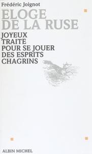 Frédéric Joignot - Éloge de la ruse - Joyeux traité pour se jouer des esprits chagrins.
