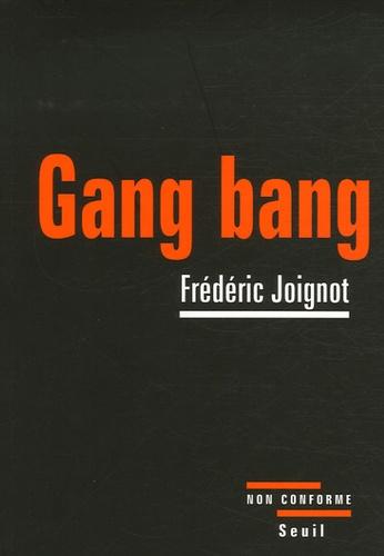 Frédéric Joignot - Gang bang - Enquête sur la pornographie de la démolition.