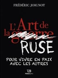 Frédéric Joignot - L'Art de la ruse - Pour vivre en paix avec les autres.