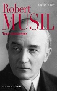 Frédéric Joly - Robert Musil - Tout réinventer.