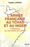 Frédéric Jordan - L'armée française au Tchad et au Niger - A Madama, sur les traces de Leclerc.