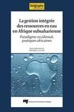 Frédéric Julien - La gestion intégrée des ressources en eau en Afrique subsaharienne - Paradigme occidental, pratiques africaines.