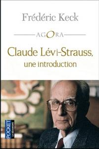 Frédéric Keck - Claude Lévi-Strauss, une introduction.