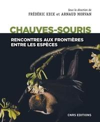 Frédéric Keck et Arnaud Morvan - Les chauves-souris - Rencontres aux frontières entre les espèces.