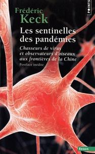 Frédéric Keck - Les sentinelles des pandémies - Chasseurs de virus et observateurs d'oiseaux aux frontières de la Chine.